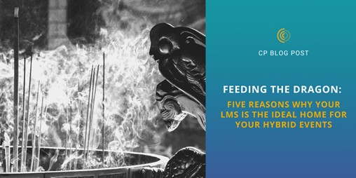 Feeding the Dragon: Five Reasons Why Your LMS is the Ideal Home for Your Hybrid Events
