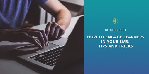 How to Engage Learners in Your LMS: Tips and Tricks