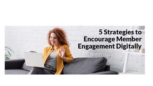 5 Strategies to Encourage Member Engagement Digitally