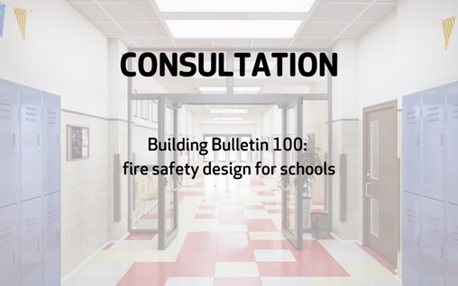 Consultation on BB 100 – Fire Safety Design for Schools